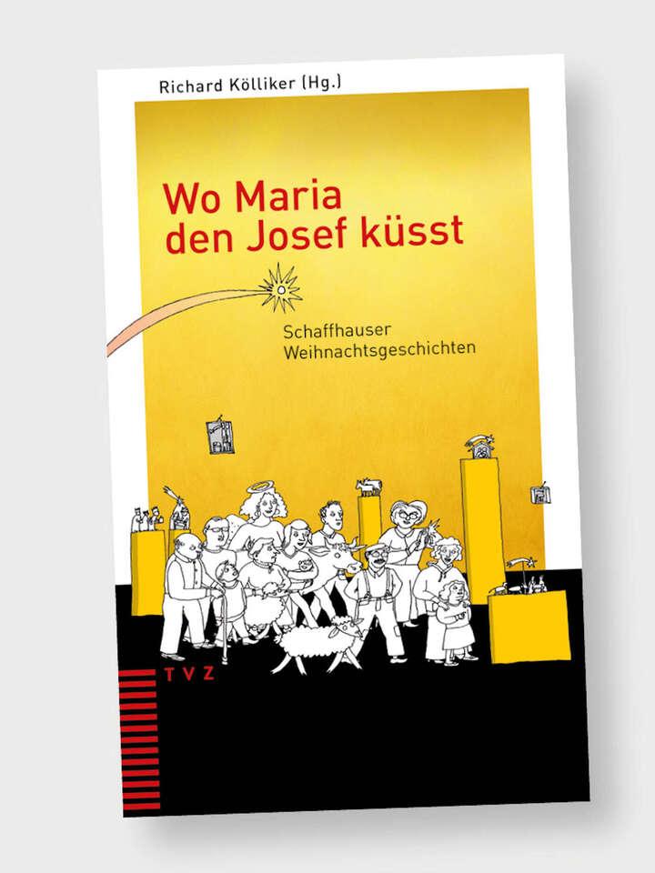 «Wo Maria den Josef küsst»